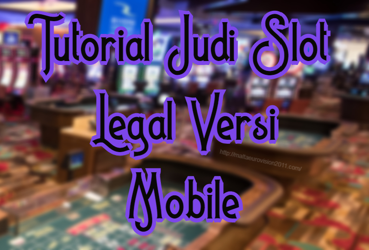 Tutorial Judi Slot Legal Versi Mobile