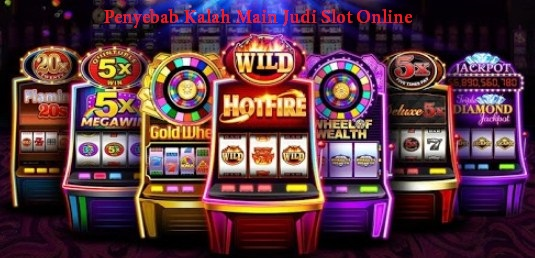 Penyebab Kalah Main Judi Slot Online