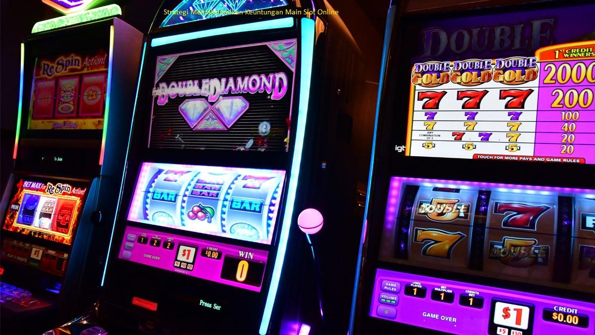 Strategi Memaksimalkan Keuntungan Main Slot Online