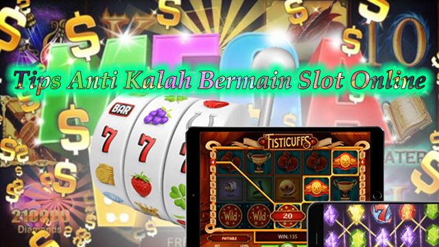 Tips Anti Kalah Bermain Slot Online